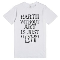 earth without art is just eh shirt-Unisex White T-Shirt