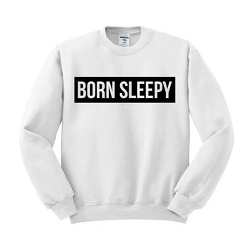 Crewneck - Born Sleepy - Sweater Jumper Pullover Funny Saying Phrase Slogan Quote Womens Ladies Outfit Oversized