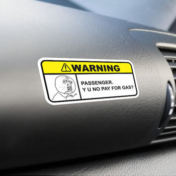 Passenger, Y U No Pay For Gas Funny Bumper Sticker Label Vinyl Decal Dashboard Visor Sticker Joke Prank Car Truck SUV Sticker Meme Sticker