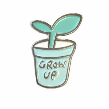 Grow Up Enamel Pin Badge