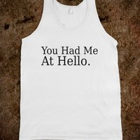 You Had Me At Hello - White Tank Top