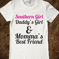 SOUTHERN GIRL DADDY'S GIRL AND MOMMA'S BEST FRIEND