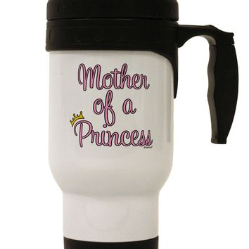 Mother of a Princess - Matching Mom and Daughter Design Stainless Steel 14oz Travel Mug by TooLoud