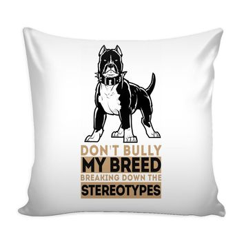 Pitbull Graphic Pillow Cover Dont Bully My Breed Breaking Down The Stereotypes
