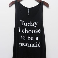 Today I Choose To Be A Mermaid