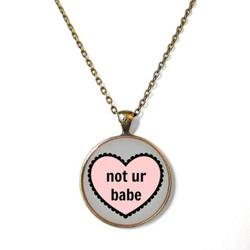 not ur babe. Conversation Heart Bronze Necklace - Pop Culture Anti Valentine's Day Jewelry - Funny Pastel Goth Pendant