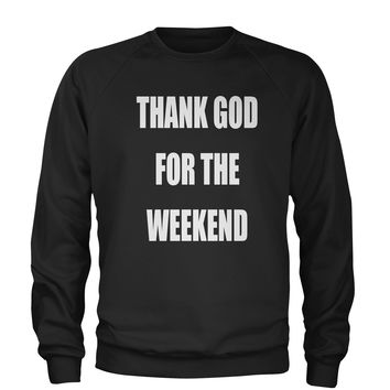 Thank God For The Weekend Adult Crewneck Sweatshirt