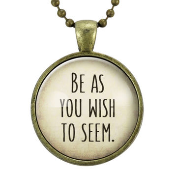 Be As You Wish To Seem Necklace