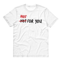 Not For You Shirt