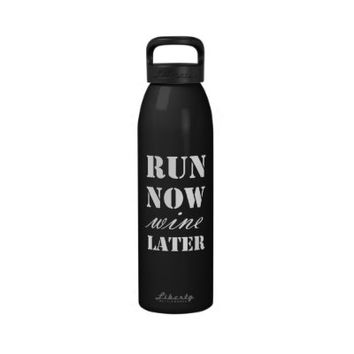 Run Now Wine Later Water Bottle