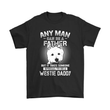QIYIF Any Man Can Be A Father Special To Be Westie Daddy Shirts