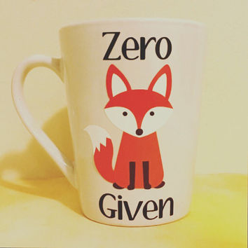 Coffee Mug- Funny Mug- Zero Fox Given