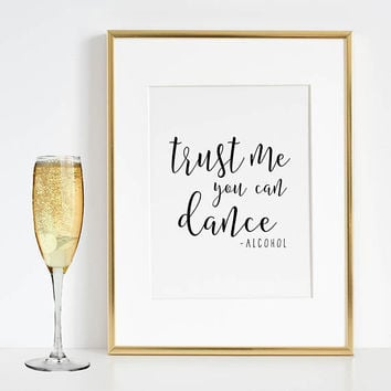 ALCOHOL BAR DECOR, Trust Me You Can Dance Alcohol,Vodka Quote,Home Bar Decor,Wedding Alcohol Sign,Calligraphy Quote,Drink Sign,Funny Print