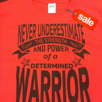 On Sale: Never Underestimate The Strength and Power of a Determined Warrior Red Shirt (FREE SHIPPING in U.S)
