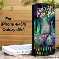 We are all mad here, Alice in wonderland we're all mad here, cheshire cat iPhone 4 and 4s, iPhone 5, Samsung Galaxy S3, Samsung Galaxy S4