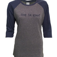T-shirt: Dog is Good Signature Raglan women's