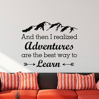 Wall Decal And Then I Realized Adventures Are The Best Way To Learn Quote- Adventure Quotes Travel Decal Wall Art Bedroom Home Decor Q188