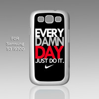 Nike Every Damn Day Just Do it Black - Design on Hard Case for Samsung Galaxy S3 White Case Cover - Please Leave note for the case color: White Case or Clear Case