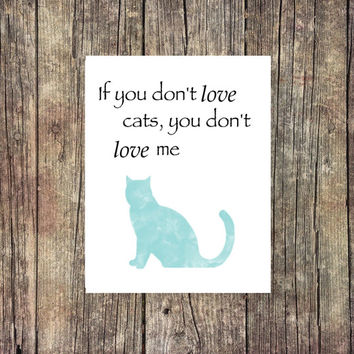 If You Don't Love Cats You Don't Love Me Water Color -Cat Print - Instant Download - Digital Art - Digital Printable - Cat Art - Desk Art