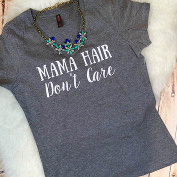 Mama Hair Don't Care mom bun #mamalife top knot adult funny shirt women plus size available 2x 3x 4x unique Christmas gift for her
