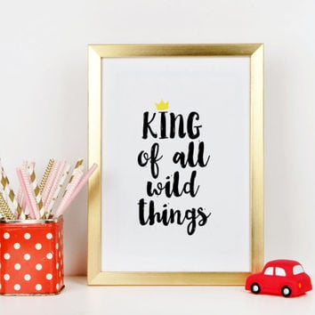 King of All Wild Things Nursery print Gift for baby For kids Nursery quote Nursery wall art Funny print Nursery print Typographic print
