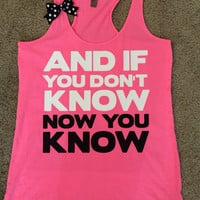 And If You Don't Know Now You Know - Neon Pink - Ruffles with Love - Racerback Tank - Womens Fitness - Workout Clothing - Workout Shirts with Sayings