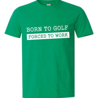 Born to Golf Forced to Work Golfers T Shirt Fun Golfing Gift Womens Mens Golf T Shirt