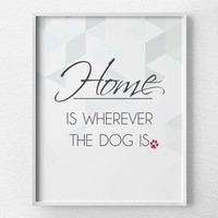 Dog Decor, Inspirational Print, Dog Gift, Dog Print, Pet Art, Dog Typography, Dog Wall Art, Dog Quote, Dog Lover, Pet Decor, Pet Lover