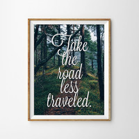 Take the Road Less Traveled Typography Art Print. Travel Quote. Quote Print. Motivational. Inspirational. Modern Home Decor. Photograph Art.