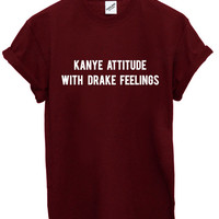 Kanye Attitude With Drake Feelings Unisex T Shirt