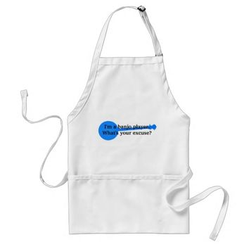 I'm a Banjo Player, What's Your Excuse? Adult Apron
