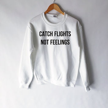 Catch Flights, Not Feelings Sweatshirt Top in White