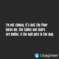 I'M NOT CLUMSY, IT'S JUST THE FLOOR HATES ME, THE TABLES AND CHAIRS ARE BULLIES, & THE WALL GETS IN THE WAY QUOTE VINYL DECAL STICKER