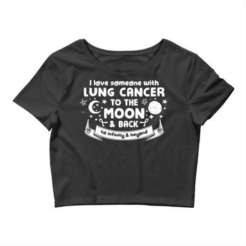I Love Someone with Lung Cancer to The Moon and Back to Infinity Crop Top