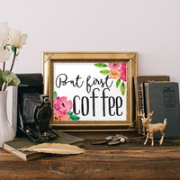 But First Coffee Sign, Coffee Sign, Coffee Art Print, Coffee Print, Coffee Poster, Coffee Printable, Coffee Wall Art, Coffee Wall Decor 8x10