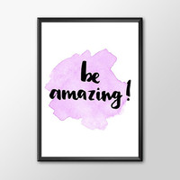 """PRINTBALE ART - One Poster """"Be Amazing"""""""