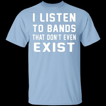 I Listen To Bands That Don't Exist T-Shirt