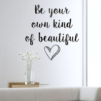 Be your own kind of beautiful Quote Vinyl Wall Decal Sticker Art Decor Bedroom Design Mural love family