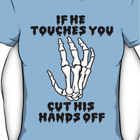 If he touches you, cut his hands off. Women's T-Shirt