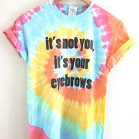 It's Not You It's Your Eyebrows Tie-Dye Graphic Unisex Tee
