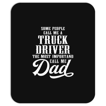 Some People Call Me a Truck Driver The Most Important Call Me Dad Mousepad