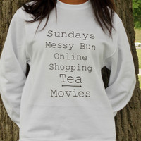 Sundays Sweatshirt. Sundays, Messy Bun, Online Shopping, Tea and Movies. Unisex Sweatshirt.