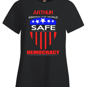 ARTHUR Keeping The World Safe For Democracy v1 - Ladies T Shirt