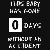 This Baby Has Gone 0 Days Without an Accident by Samuel Sheats