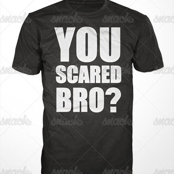 You Scared Bro? -  funny mens tshirt, tank, work out, fitness gift, sports wear, exercise apparel, tee shirt, sleeveless, urban, street