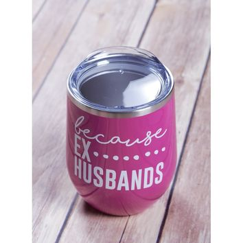 BC Ex Husband Wine Tumbler {Multiple Colors}