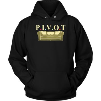 PIVOT Funny Saying Women, Men, Friends Hoodie