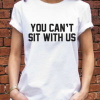 You Cant Sit With Us Shirt