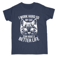 I Work Hard So My Cat Can Have A Better Life Funny Womens T-Shirt