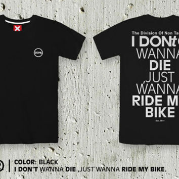 I Dont Wanna Die, Just Wanna Ride My Bike /Cool T-shirt ,Cycling Shirt ,Rider Tshirt ,Jersey / Men tshirt / Women Tshirt / Typography tees
